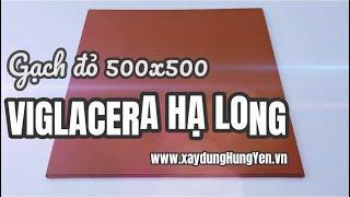 Gạch 500x500 đỏ Viglacera Hạ Long | Gạch cotto Viglacera Hạ Long | Gạch lát nền Viglacera Hạ Long