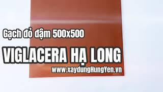 Gạch cotto 500x500 đỏ đậm Viglacera Hạ Long | Gạch đỏ đậm 50 Viglacera Hạ Long | Gạch cotto đỏ đậm